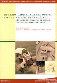 Patricia-C Anderson et Carole Cheval - Regards croisés sur les outils liés au travail des végétaux - Actes des 33e rencontres internationales d'archéologie et d'histoire d'Antibes, 23-25 octobre 2012.