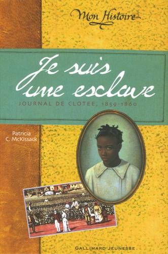 Patricia-C McKissack - Je suis une esclave - Journal de Clotée 1859-1860.