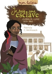Patricia-C McKissack - Je suis une esclave - Journal de Clotee, 1859-1860.