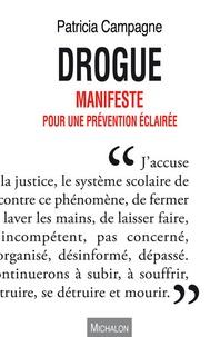 Drogue- Manifeste pour une prévention éclairée - Patricia Campagne |