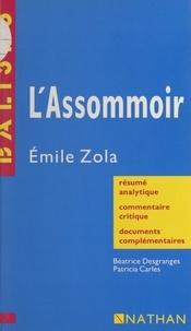 Patricia Carles et Béatrice Desgranges - L'Assommoir, Émile Zola - Résumé analytique, commentaire critique, documents complémentaires.