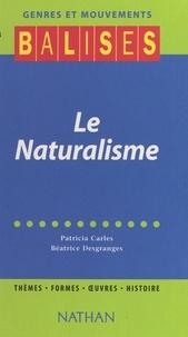 Patricia Carles et Béatrice Desgranges - Le naturalisme - Thèmes, formes, œuvres, histoire.