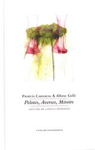 Patricia Cartereau et Albane Gellé - Pelotes, averses, miroirs.
