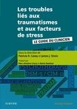 Patricia Casey et James Strain - Les troubles liés aux traumatismes et aux facteurs de stress - Le guide du clinicien.