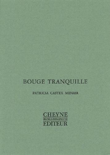 Patricia Castex Menier - Bouge tranquille.