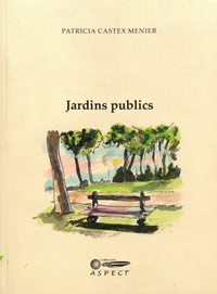 Patricia Castex Menier - Jardins publics.