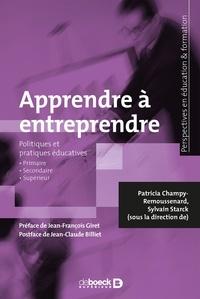 Patricia Champy-Remoussenard et Sylvain Starck - Apprendre à entreprendre - Politiques et pratiques secondaires.