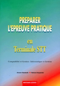 Patricia Charpentier et Annick Chambolle - Préparer l'épreuve pratique de terminale STT comptabilité gestion et terminale STT informatique et gestion.