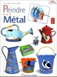 Patricia Chebel et François Sigalea - Peindre sur métal - Volume 2.