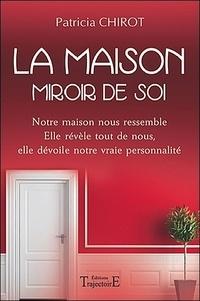 Patricia Chirot - Maison, miroir de soi.