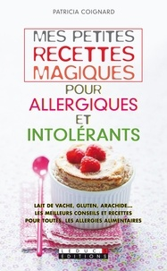 Patricia Coignard - Mes petites recettes magiques pour allergiques et intolérants.