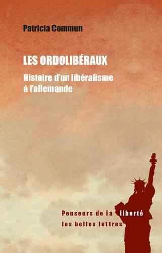 Les ordolibéraux. Histoire d'un libéralisme à l'allemande