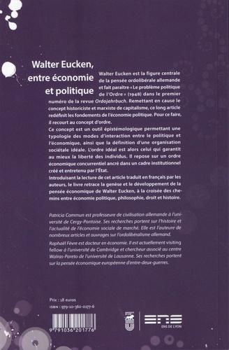 Walter Eucken, entre économie et politique. Suivi de Le problème politique de l'Ordre