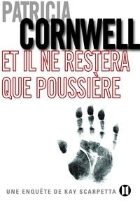Patricia Cornwell - Et il ne restera que poussière - Une enquête de Kay Scarpetta.