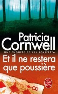 Patricia Cornwell - Et il ne restera que poussière.