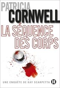 Patricia Cornwell - La séquence des corps - Une enquête de Kay Scarpetta.