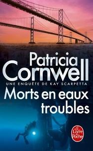 Patricia Cornwell - Morts en eaux troubles - Une enquête de Kay Scarpetta.