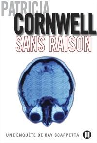 Patricia Cornwell - Sans raison - Une enquête de Kay Scarpetta.