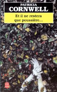 Patricia Cornwell - Une enquête de Kay Scarpetta  : Et il ne restera que poussière.