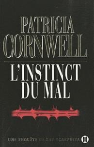 Patricia Cornwell - Une enquête de Kay Scarpetta  : L'instinct du mal.