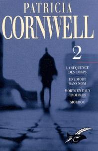 Patricia Cornwell - Une enquête de Kay Scarpetta  : Patricia Cornwell Volume 2 : La séquence des corps. - Une mort sans nom. Morts en eaux troubles. Mordoc.