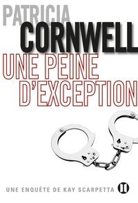 Patricia Cornwell - Une enquête de Kay Scarpetta  : Une peine d'exception.