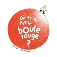 Patricia Côté et  Yayo - Où es-tu petite boule rouge ?.