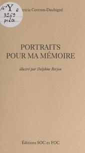 Patricia Cottron-Daubigné et Delphine Berjon - Portraits pour ma mémoire - Le creuset des jours. Suivi de Le chemin de sable.