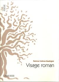 Patricia Cottron-Daubigné - Visage roman - Suivi de L'Homme je commencerai par le pull.