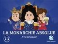 Patricia Crété et Bruno Wennagel - La monarchie absolue - Le roi tout-puissant.