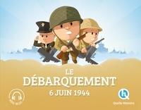 Patricia Crété et Bruno Wennagel - Le Débarquement, 6 juin 1944.