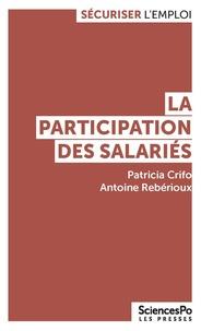 Patricia Crifo et Antoine Rebérioux - La participation des salariés - Du partage d'information à la codétermination.