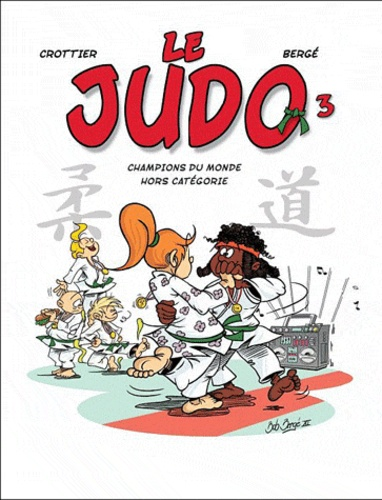 Patricia Crottier et Bob Bergé - Le Judo Tome 3 : Champion du monde hors catégorie.