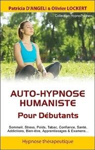 Patricia d' Angeli et Olivier Lockert - Auto-hypnose humaniste - Pour les débutants.