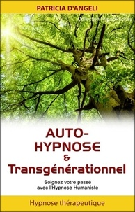 Patricia d' Angeli - Auto-hypnose & transgénérationnel - Soignez votre passé avec l'hypnose humaniste.