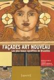Patricia d' Oreye et Laurent Brandajs - Façades Art Nouveau - Les plus beaux sgraffites de Bruxelles.