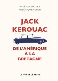 Patricia Dagier et Hervé Quéméner - Jack Kerouac - De l'Amérique à la Bretagne.
