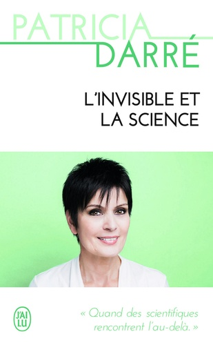 Patricia Darré - L'invisible et la science.