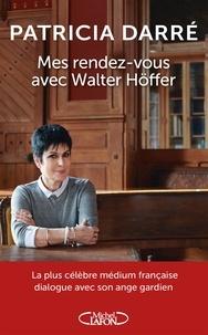 Patricia Darré - Mes rendez-vous avec Walter Höffer - L'ange gardien venu des ténèbres.