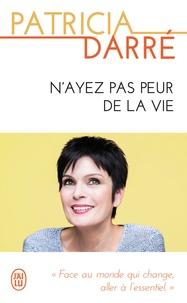 Patricia Darré - N'ayez pas peur de la vie.