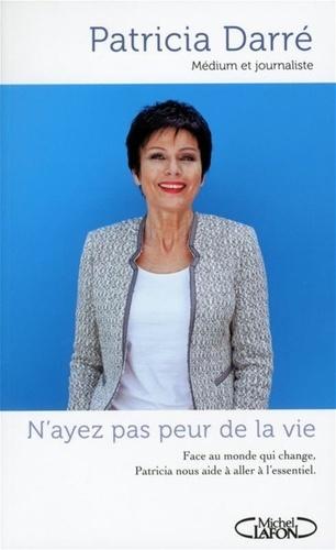 N'ayez pas peur de la vie - Patricia Darré - Format ePub - 9782749928791 - 7,99 €