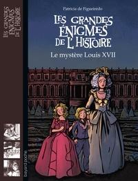 Patricia de Figueirédo - Les grandes énigmes de l'histoire  : Le mystère Louis XVII.