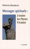Patricia Decoeurs - Messages spirituels : à toutes les Pierres Vivantes.