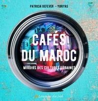 Patricia Defever - Cafés du Maroc - Miroirs des cultures urbaines.
