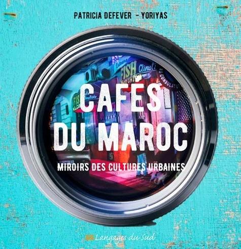 Cafés du Maroc. Miroirs des cultures urbaines