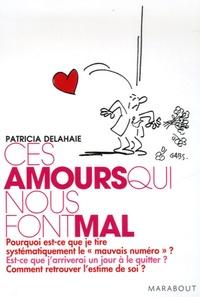 Patricia Delahaie - Ces amours qui nous font mal.