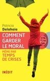 Patricia Delahaie - Comment garder le moral (même par temps de crises).