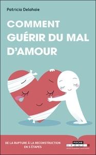 Il livre des téléchargements gratuits Comment guérir du mal d'amour ? par Patricia Delahaie 9791028506919