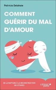 Patricia Delahaie - Comment guérir du mal d'amour ?.