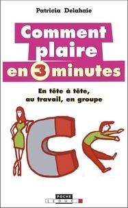 Patricia Delahaie - Comment plaire en 3 minutes.